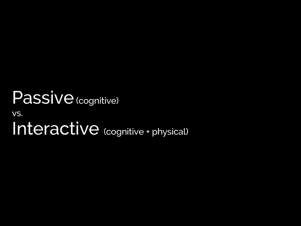 Passive (cognitive) vs. Interactive (cognitive ...