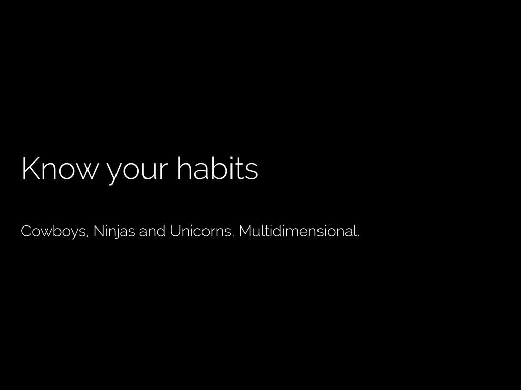 Know your habits Cowboys, Ninjas and Unicorns. ...