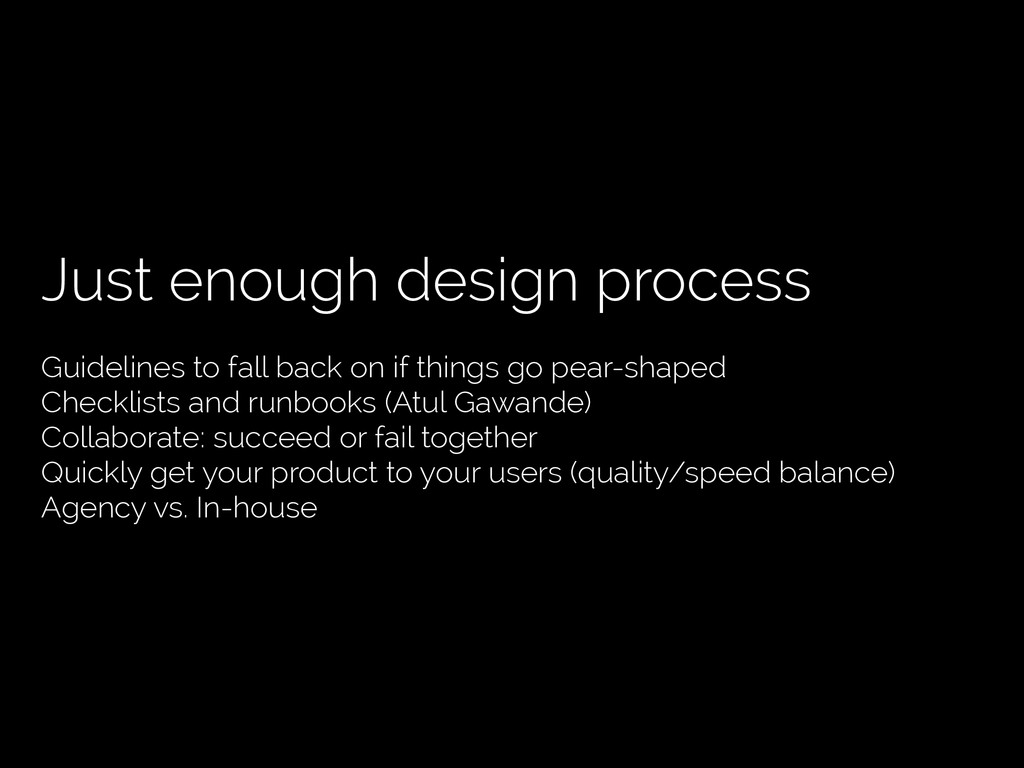 Just enough design process Guidelines to fall b...