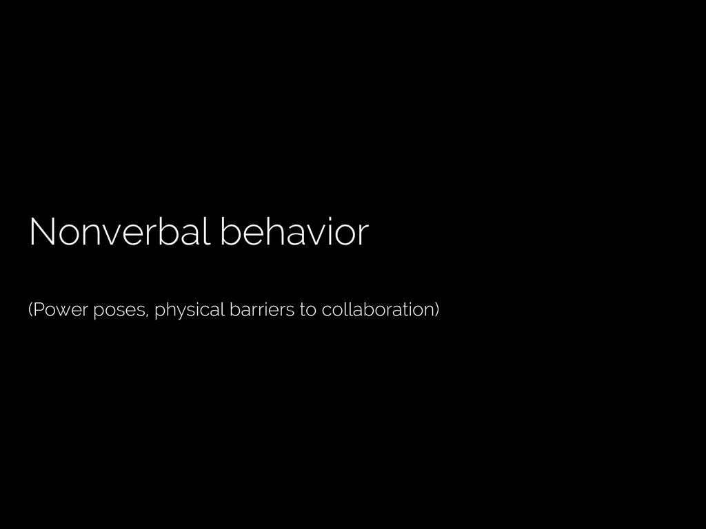 Nonverbal behavior (Power poses, physical barri...