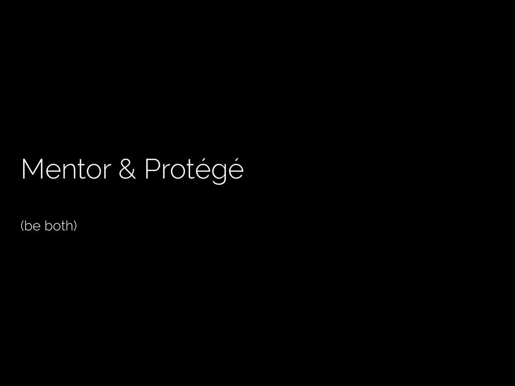 Mentor & Protégé (be both)