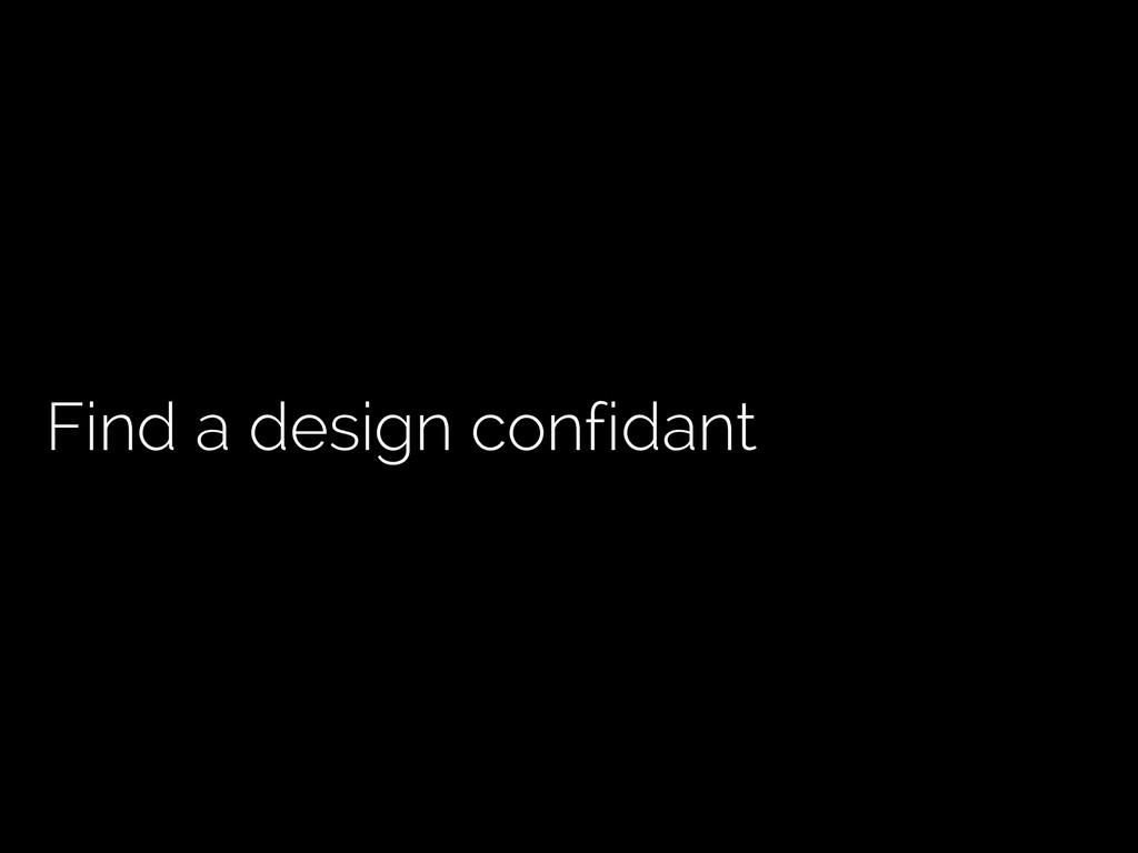 Find a design confidant