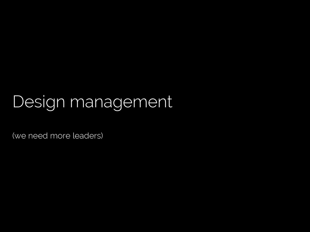 Design management (we need more leaders)