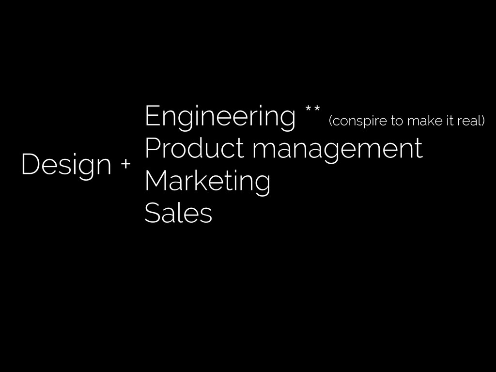 Design + Engineering ** (conspire to make it re...
