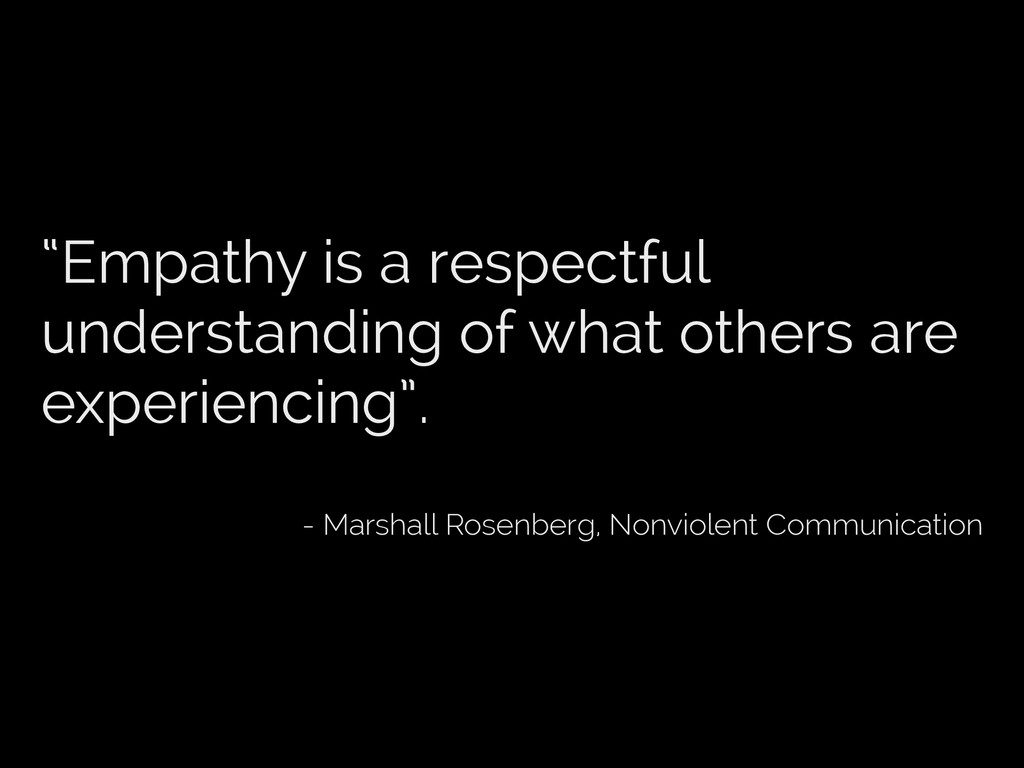 """""""Empathy is a respectful understanding of what ..."""