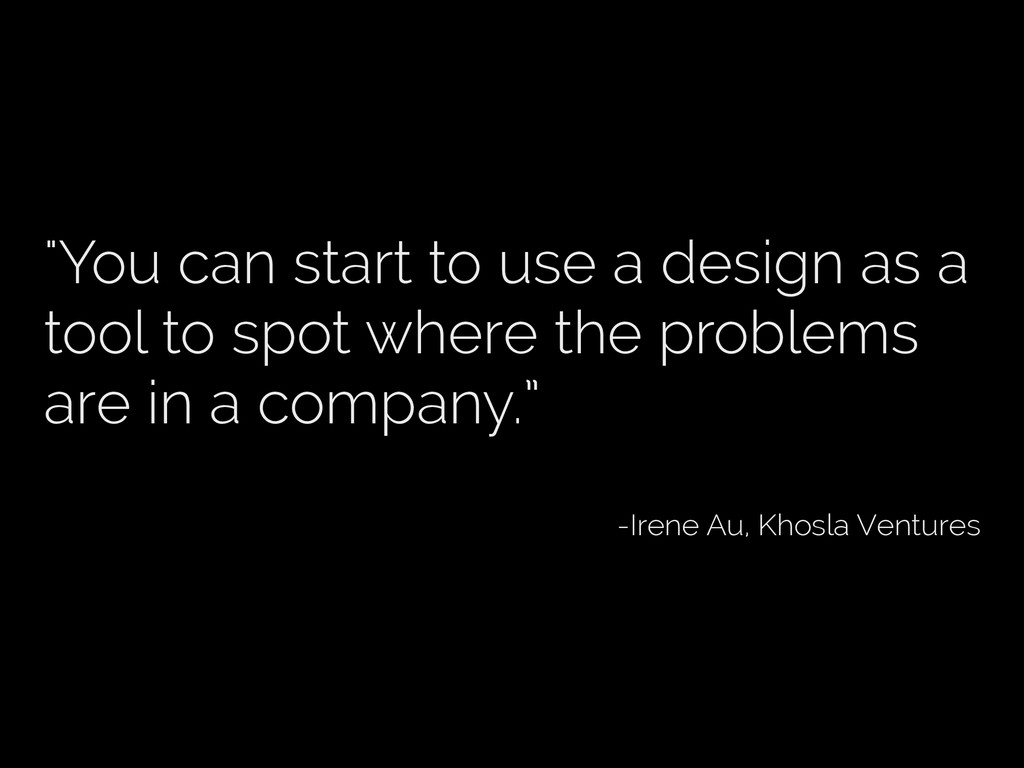 """""""You can start to use a design as a tool to spo..."""