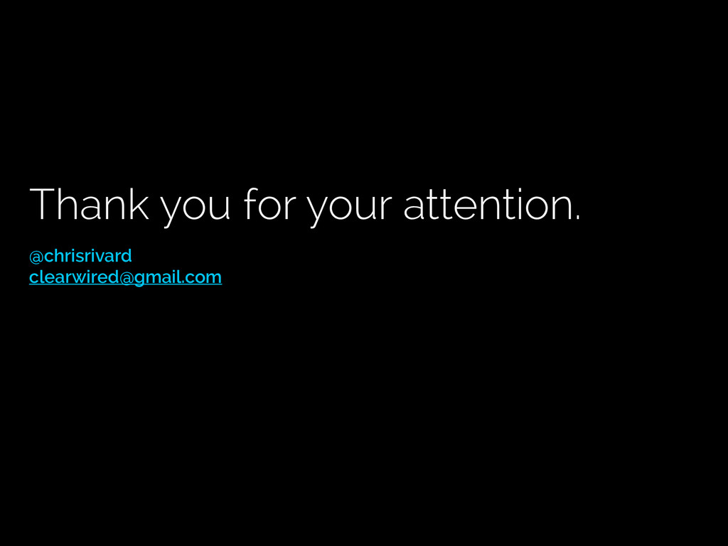 Thank you for your attention. @chrisrivard clea...