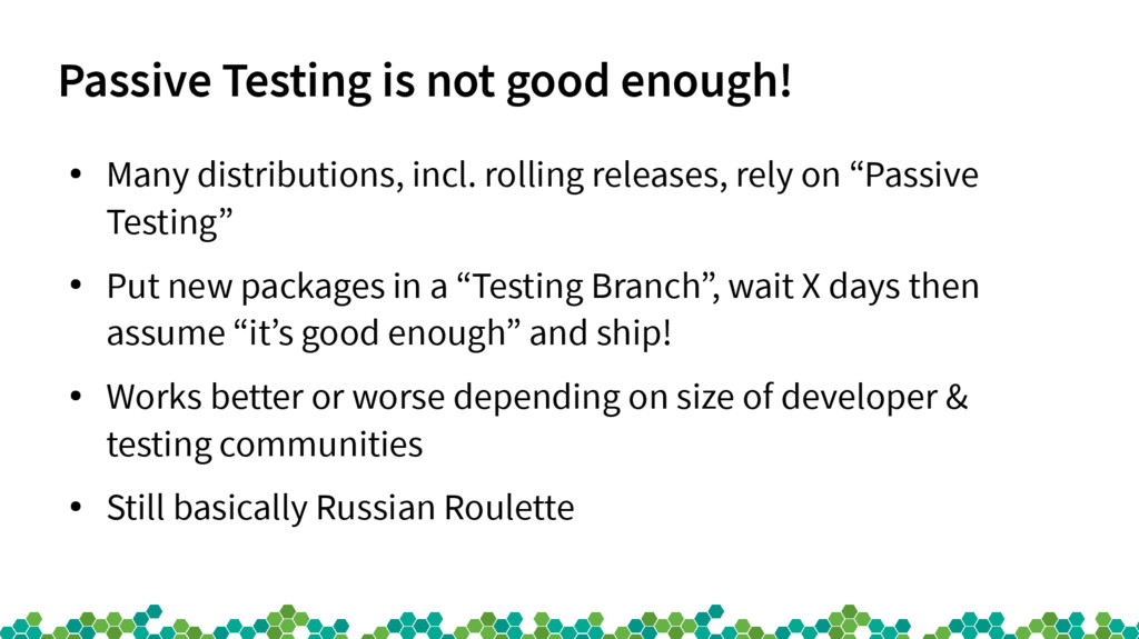 Passive Testing is not good enough! ● Many dist...