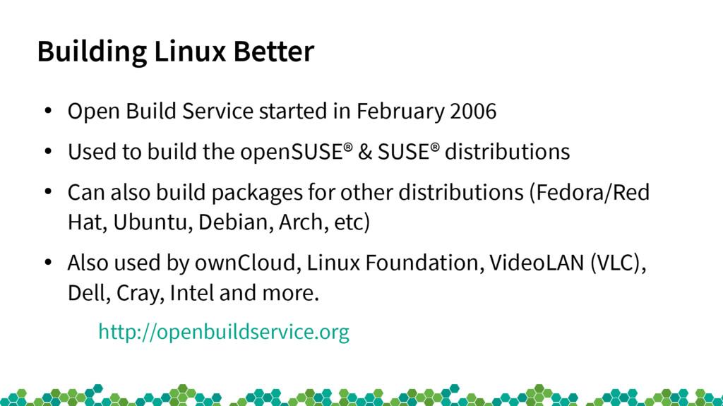 Building Linux Better ● Open Build Service star...