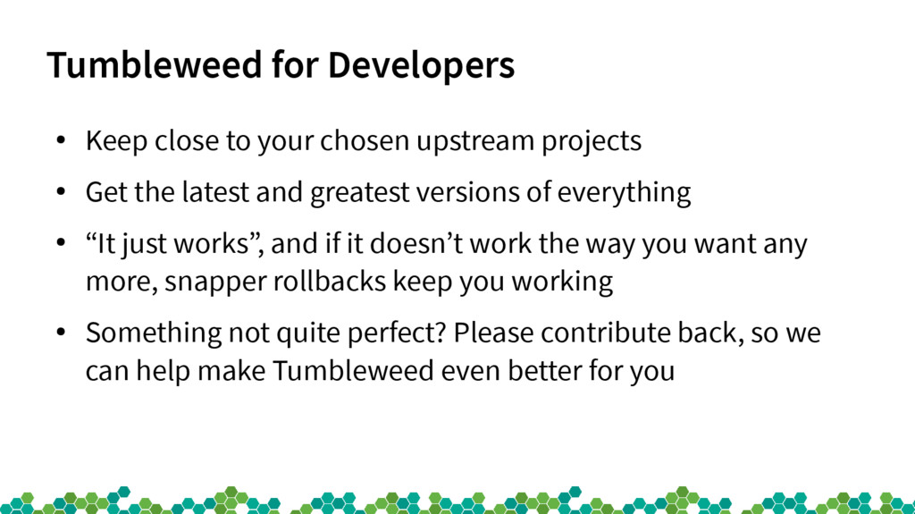 Tumbleweed for Developers ● Keep close to your ...