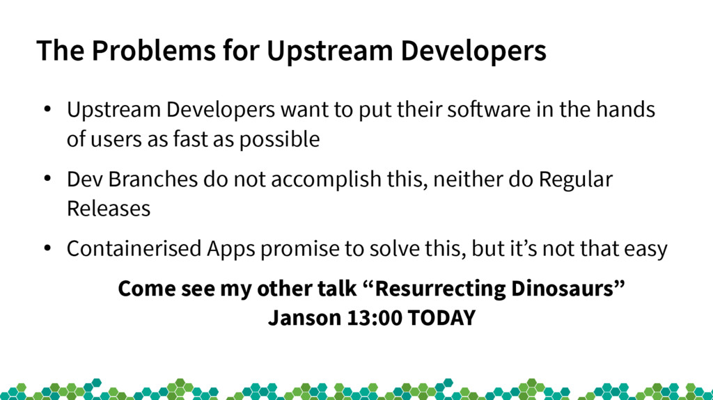 The Problems for Upstream Developers ● Upstream...