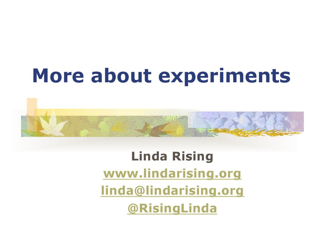 More about experiments Linda Rising www.lindari...