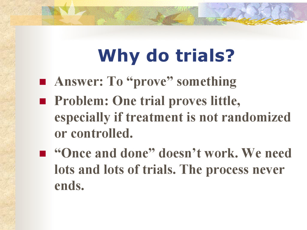 """Why do trials? n Answer: To """"prove"""" something..."""