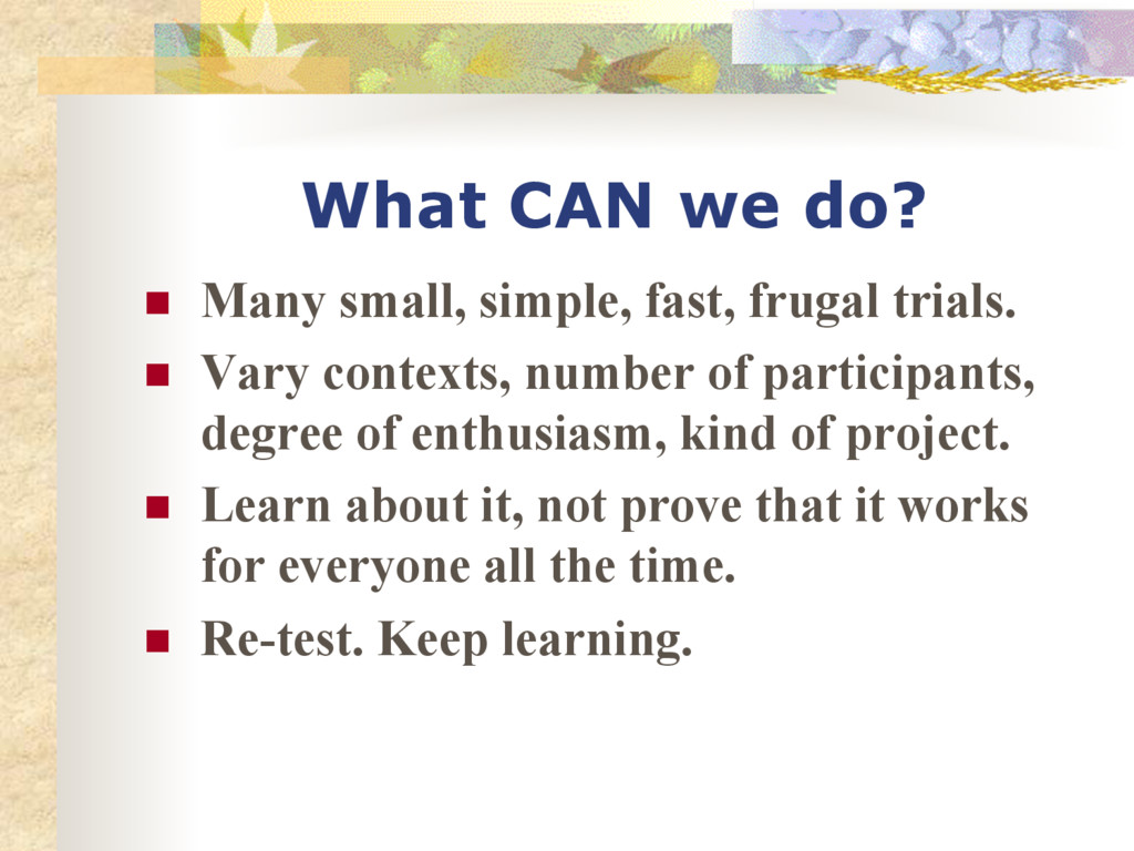 What CAN we do? n Many small, simple, fast, f...
