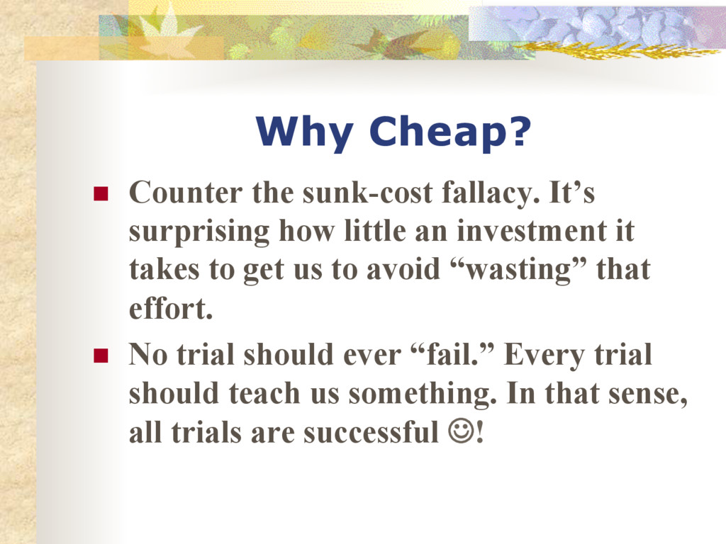 Why Cheap? n Counter the sunk-cost fallacy. I...