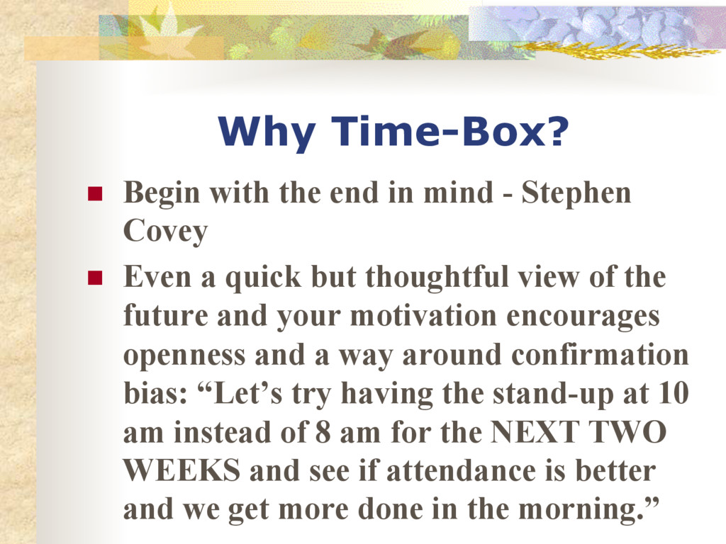 Why Time-Box? n Begin with the end in mind - ...