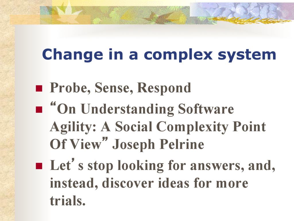 Change in a complex system n Probe, Sense, Re...