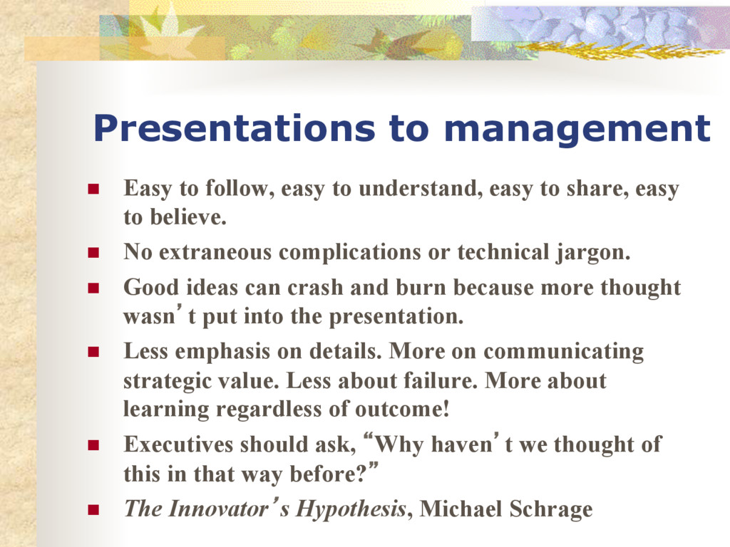 Presentations to management n Easy to follow,...