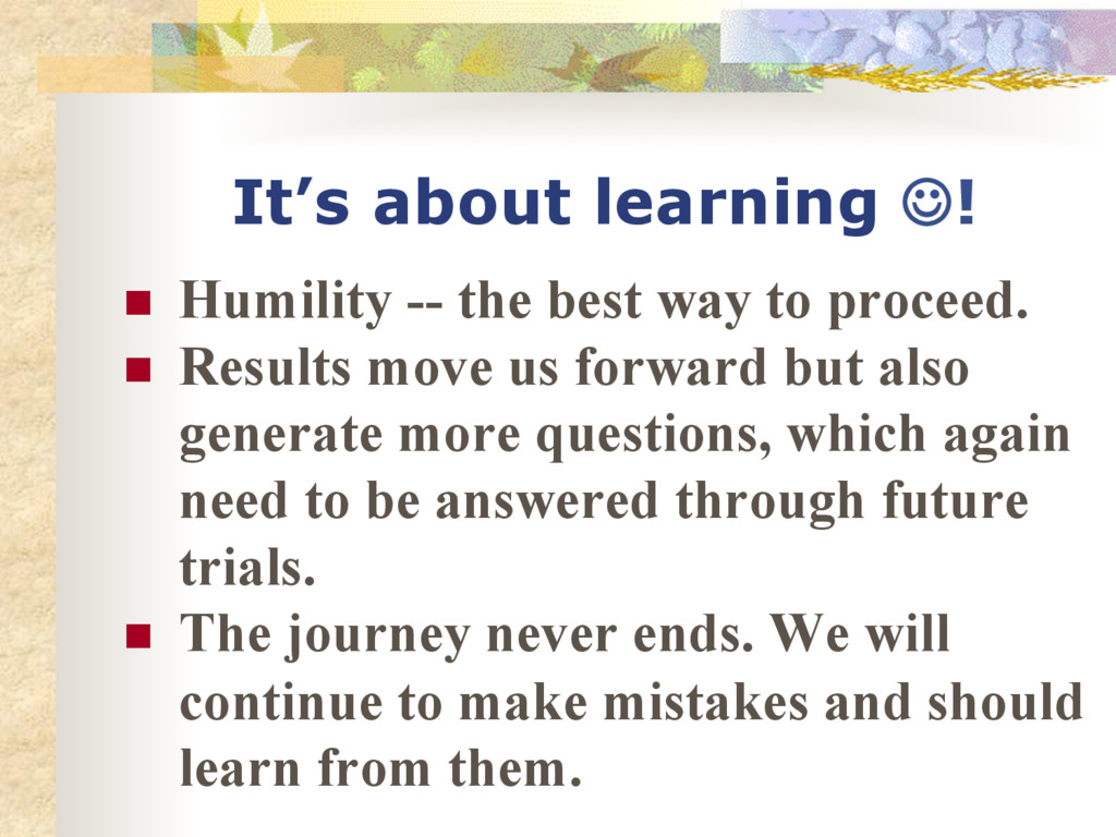 It's about learning ☺! n Humility -- the best...