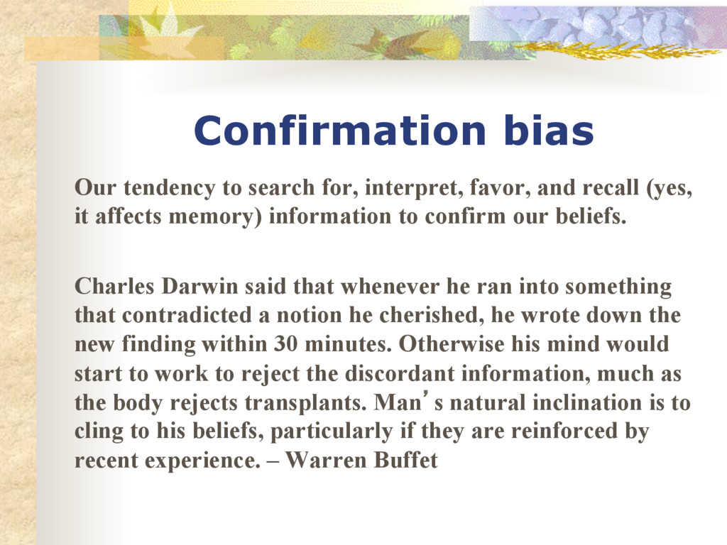 Confirmation bias Our tendency to search for, i...