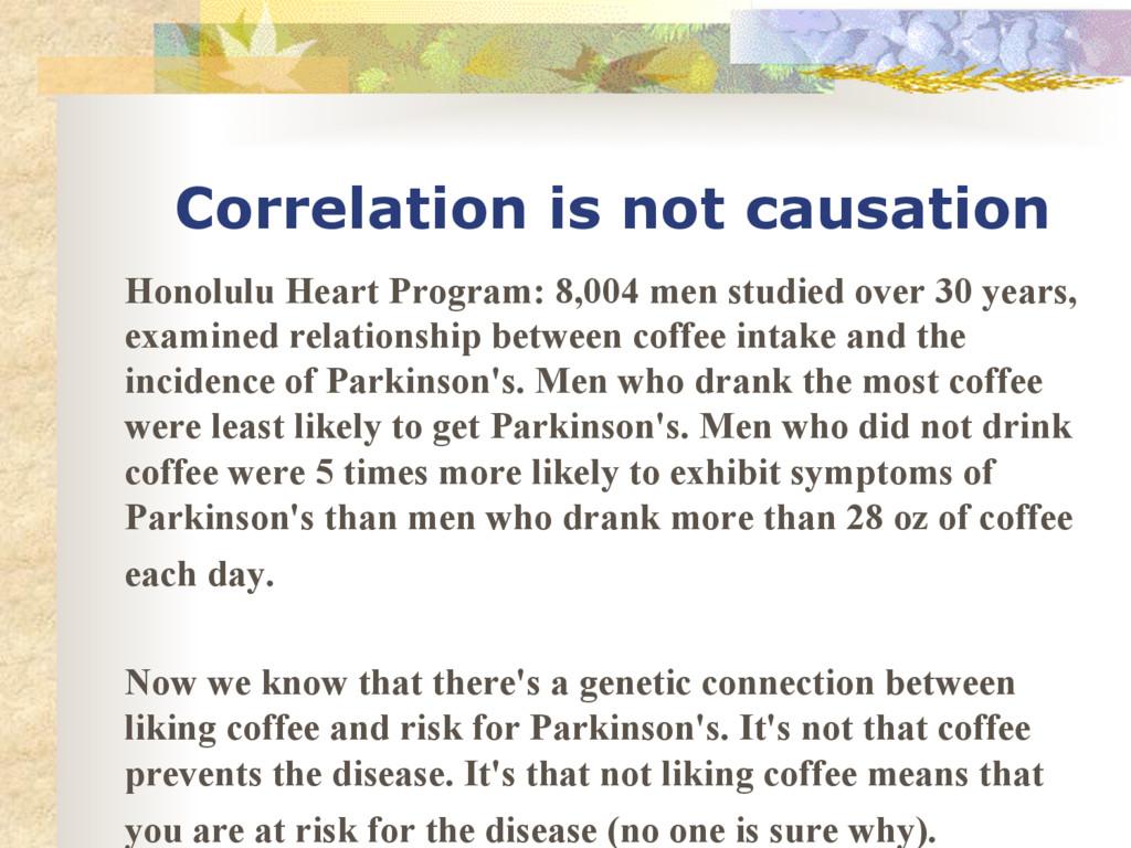 Correlation is not causation Honolulu Heart Pro...