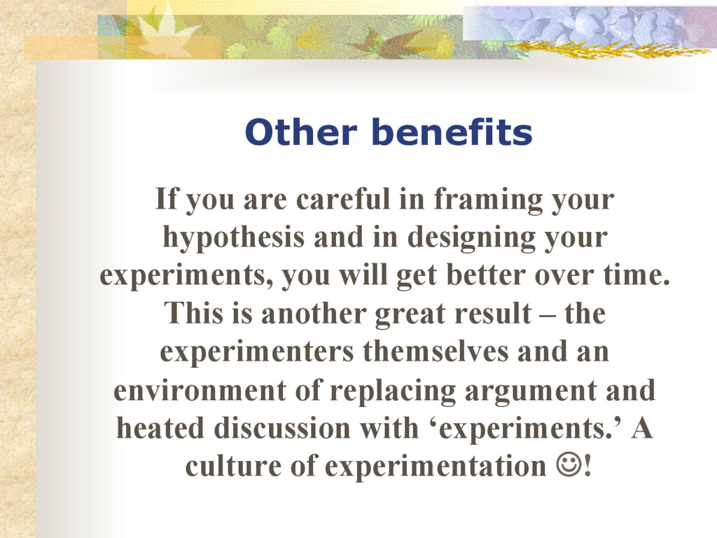 Other benefits If you are careful in framing yo...