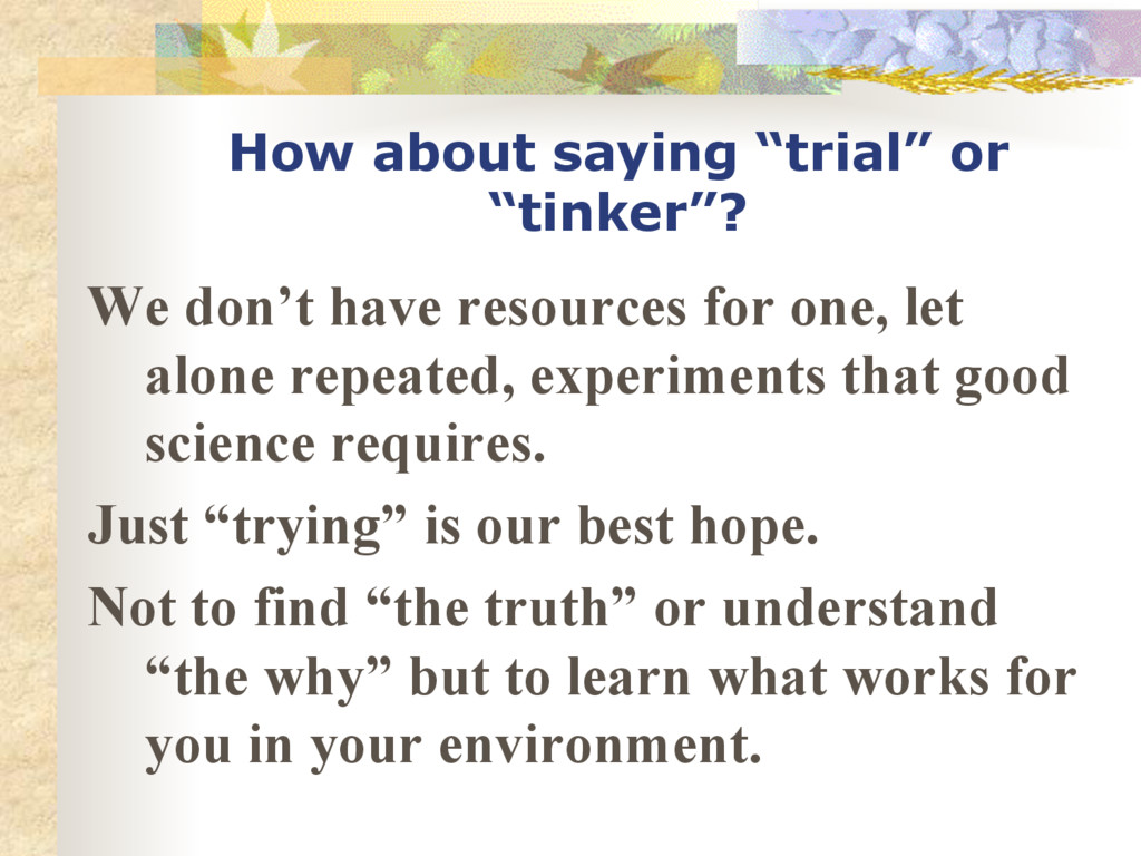 """How about saying """"trial"""" or """"tinker""""? We don't ..."""