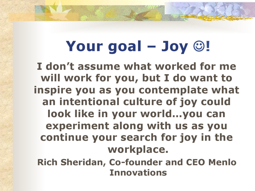 Your goal – Joy ☺! I don't assume what worked f...