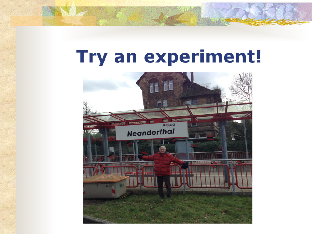 Try an experiment!