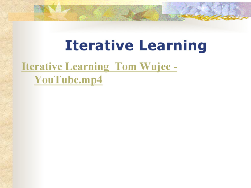 Iterative Learning Iterative Learning Tom Wujec...
