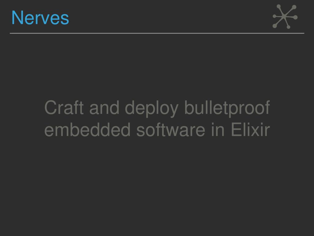 Nerves Craft and deploy bulletproof embedded so...