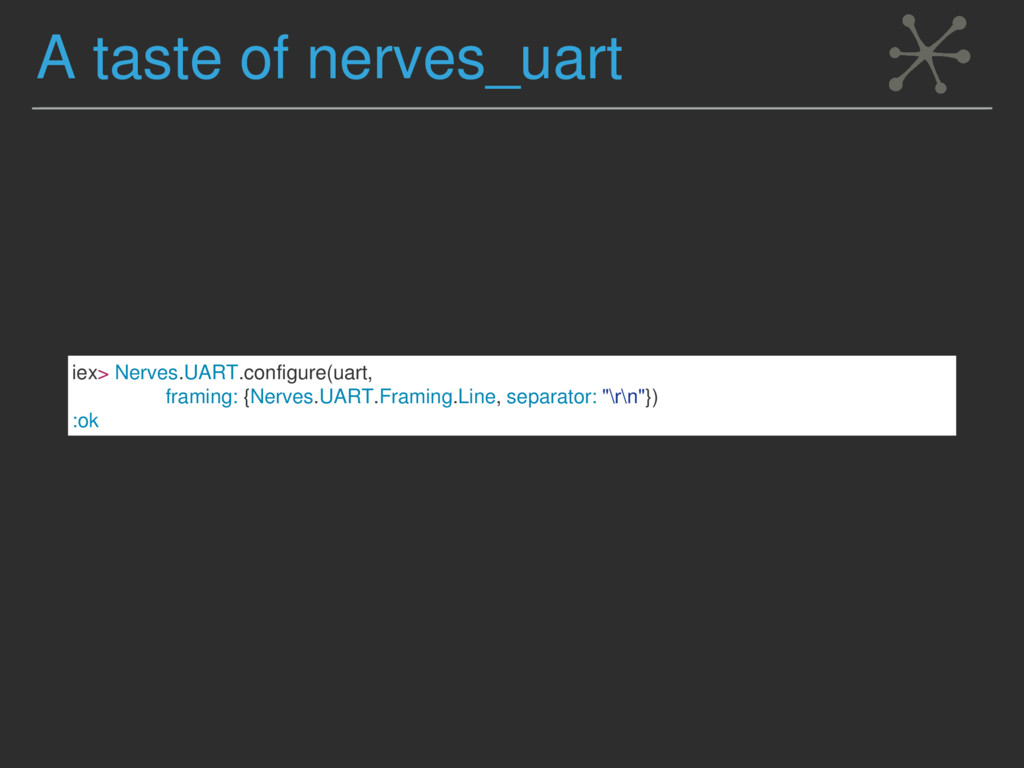 A taste of nerves_uart iex> Nerves.UART.configu...