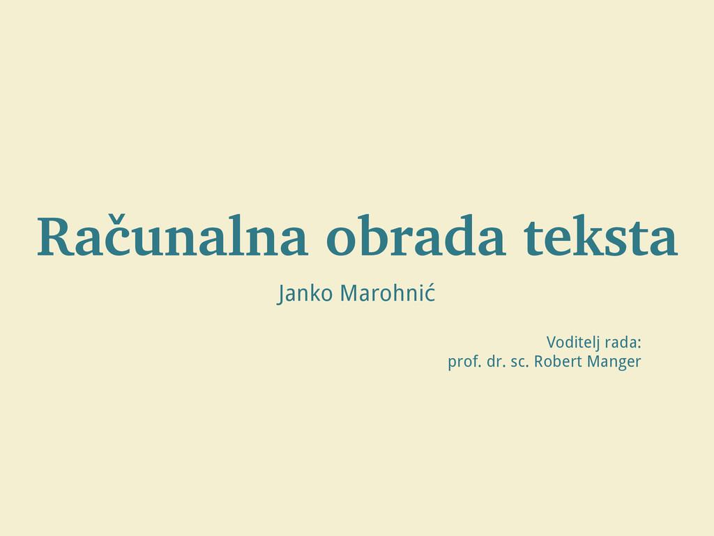 Računalna obrada teksta Janko Marohnić Voditelj...