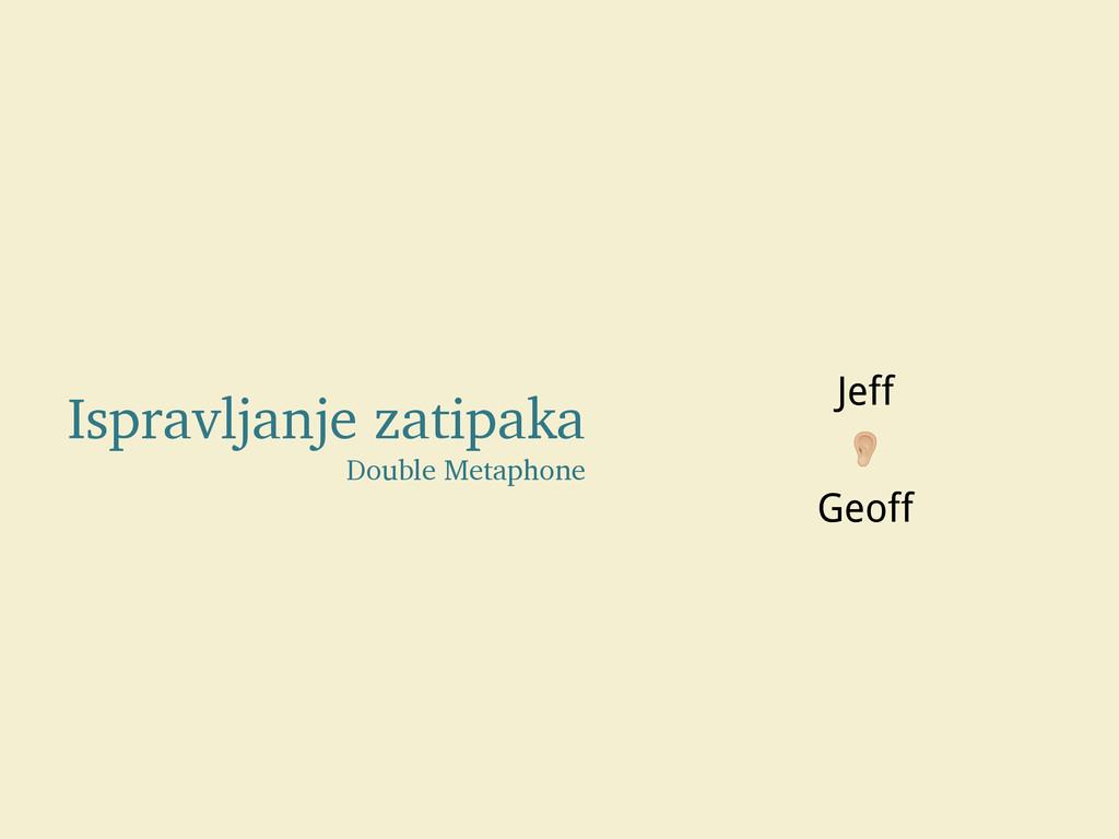 """Ispravljanje zatipaka Double Metaphone Jeff """" G..."""