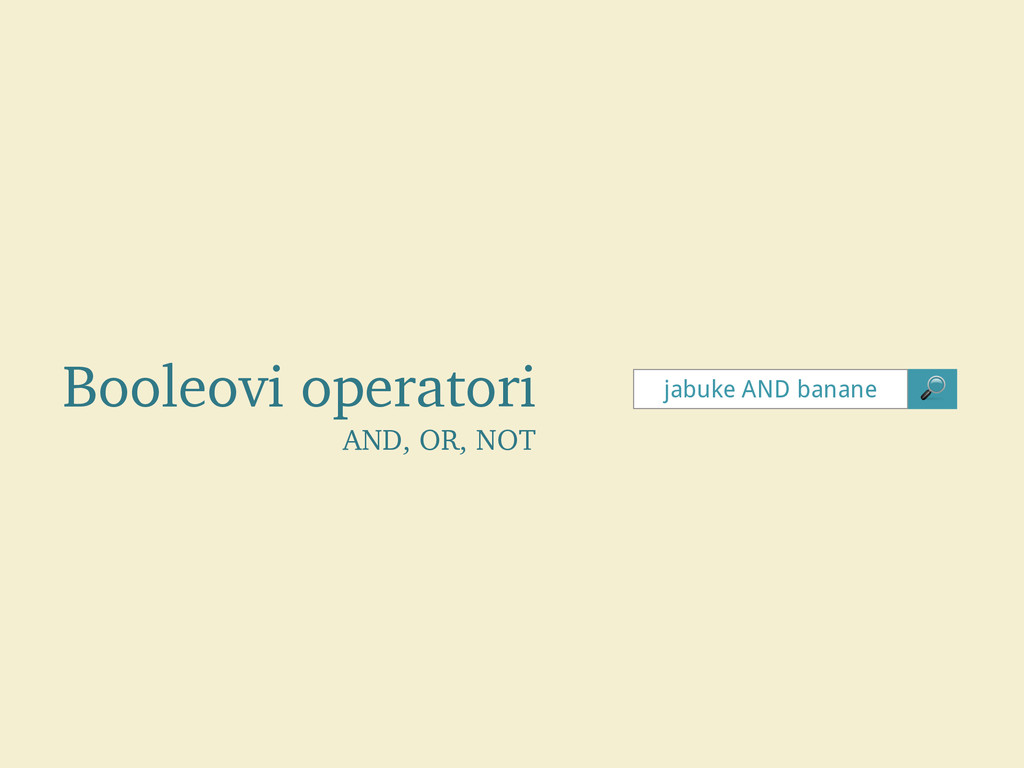Booleovi operatori AND, OR, NOT jabuke AND bana...