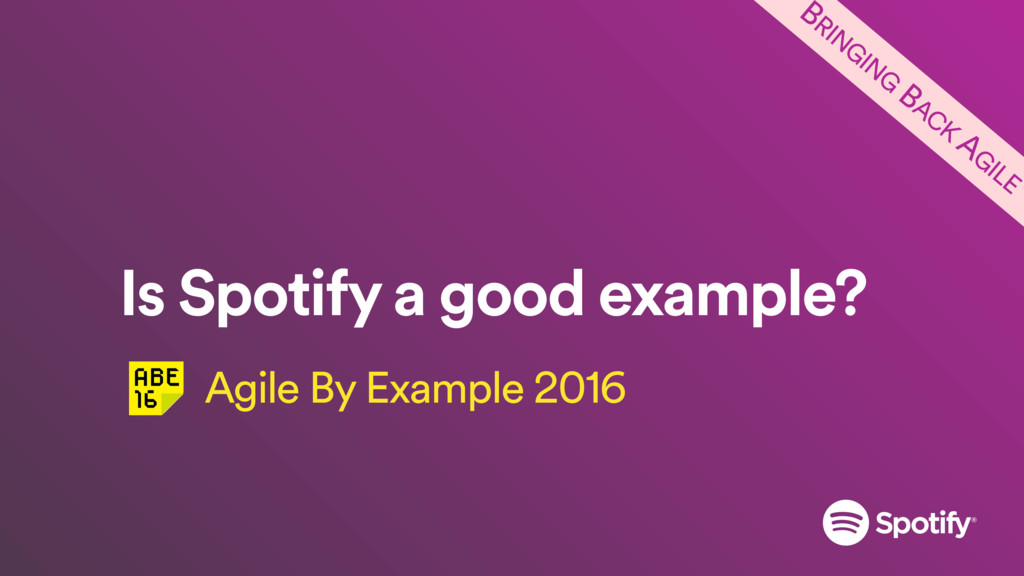 Is Spotify a good example? Agile By Example 201...