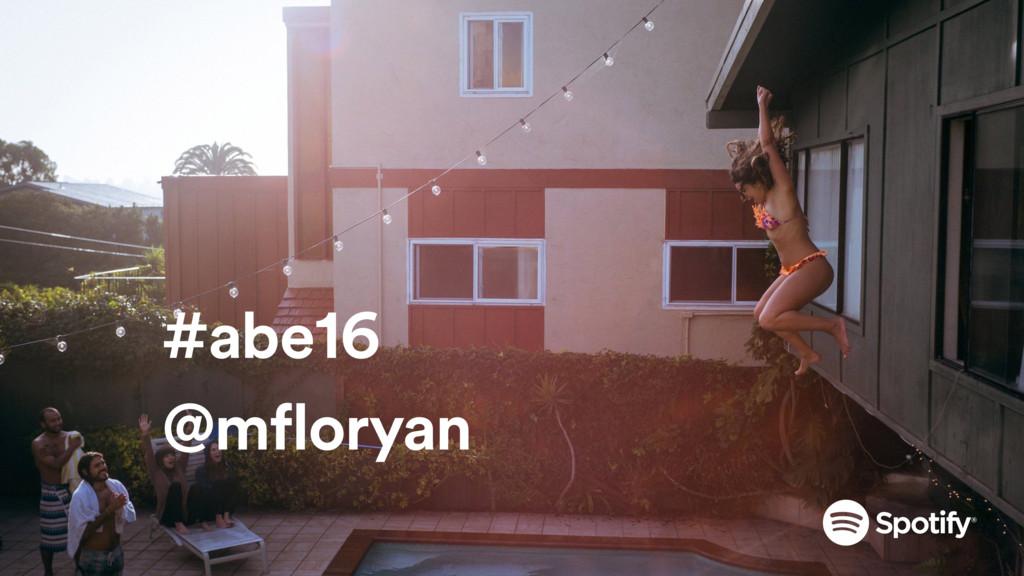 #abe16 @mfloryan