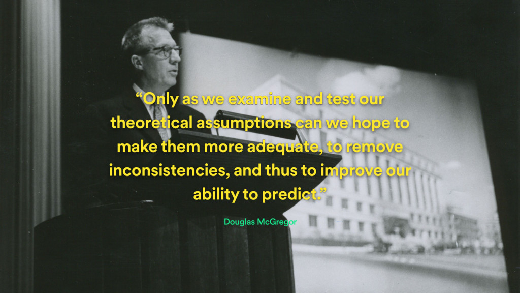 """Only as we examine and test our theoretical as..."