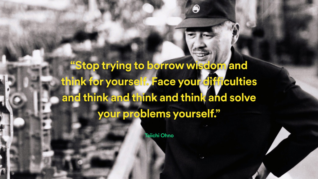 """Stop trying to borrow wisdom and think for you..."