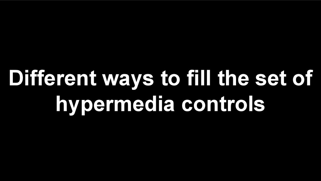 Different ways to fill the set of hypermedia co...