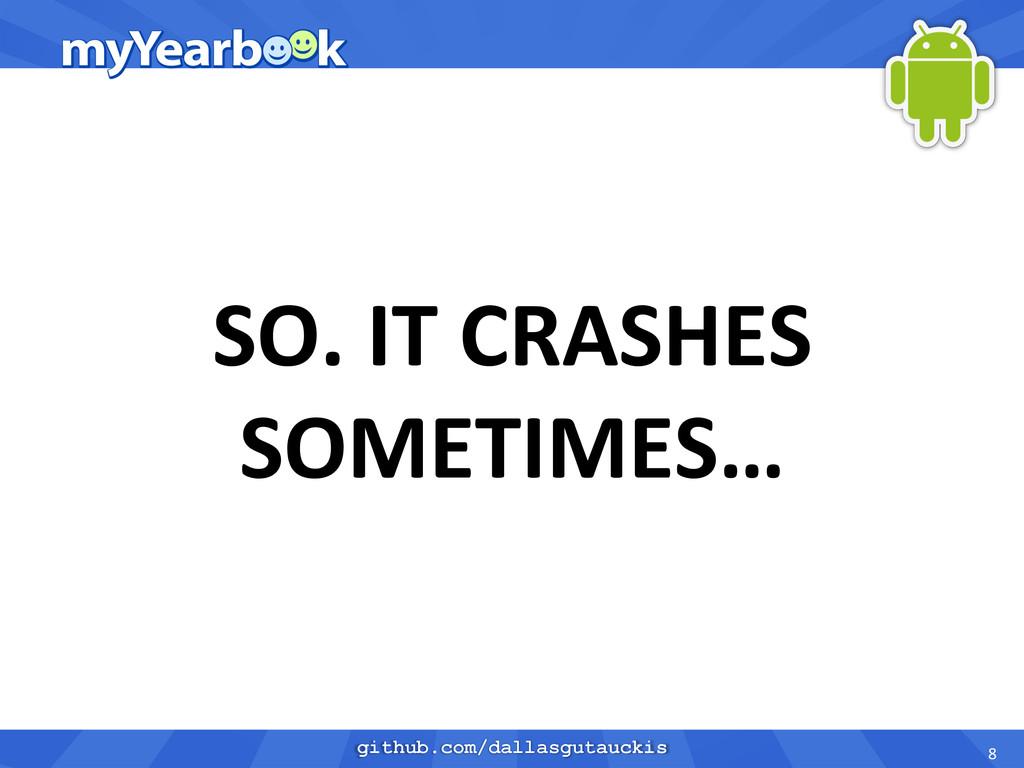 github.com/dallasgutauckis SO. IT CRASHES...