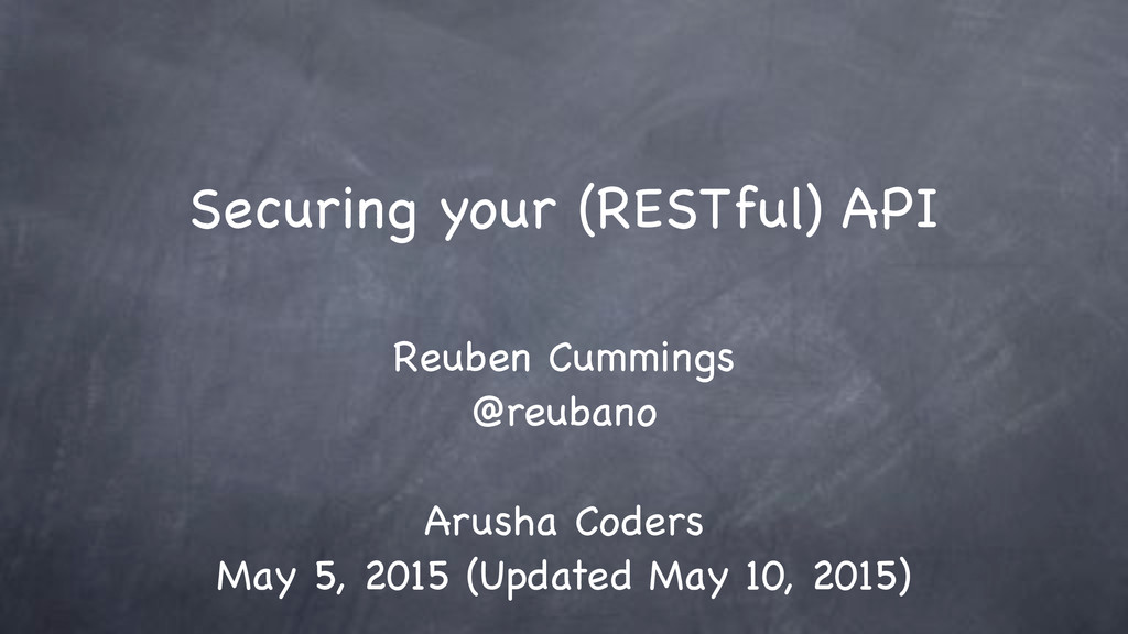 Securing your (RESTful) API Reuben Cummings @re...