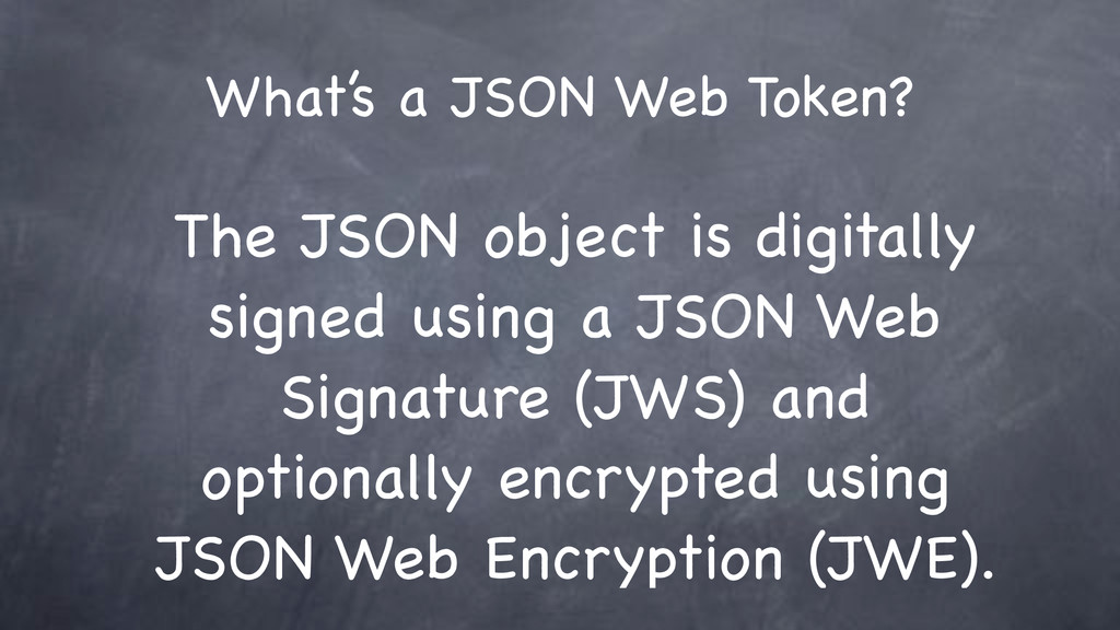 What's a JSON Web Token? The JSON object is dig...