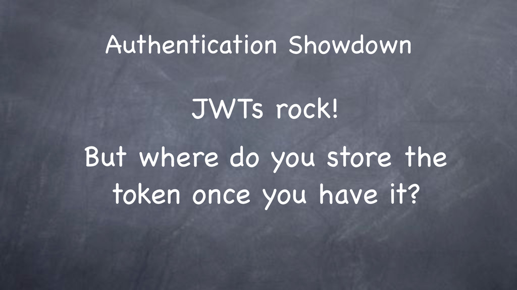 JWTs rock! But where do you store the token onc...