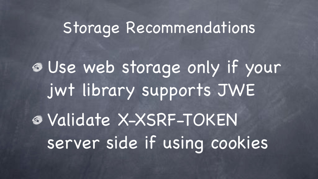 Storage Recommendations Use web storage only if...