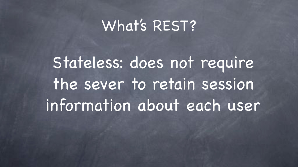What's REST? Stateless: does not require the se...