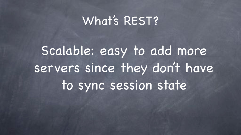 What's REST? Scalable: easy to add more servers...