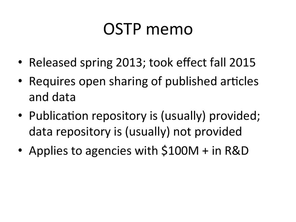 OSTP memo •  Released spring 2013; took effect f...