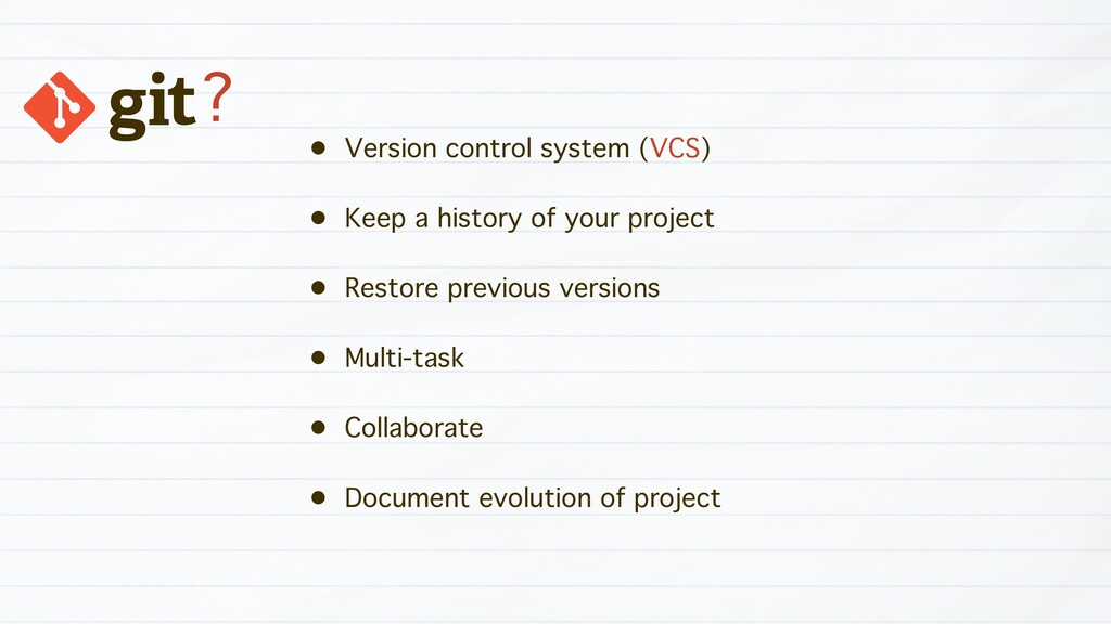 ? • Version control system (VCS) • Keep a histo...