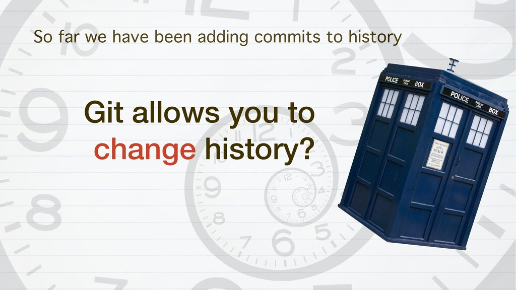 So far we have been adding commits to history G...
